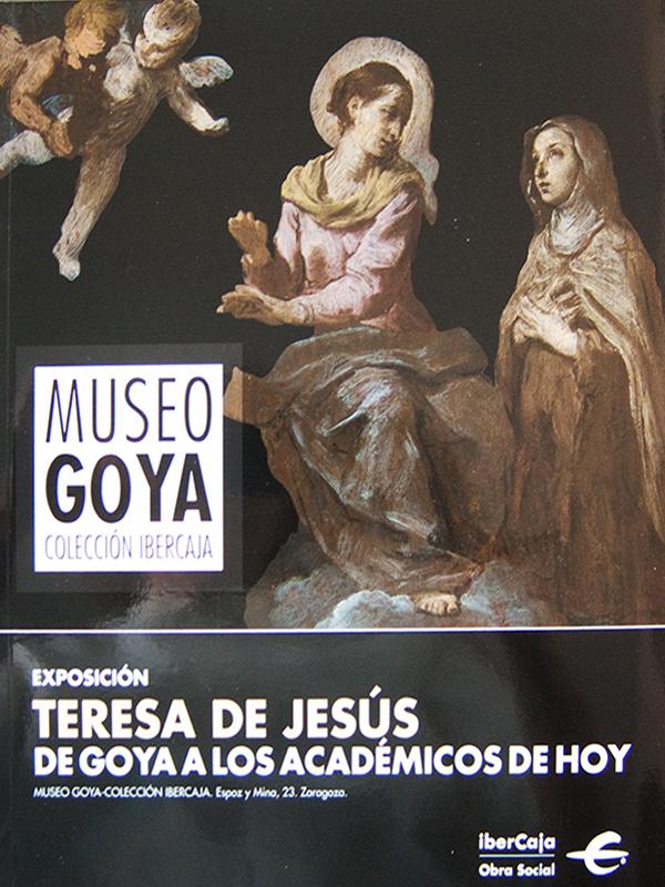 Museo Goya Zaragoza - Teresa de Jesús, de Goya a los académicos de hoy